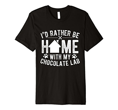 Lab Choc (Chocolate Lab T-Shirt I'd Rather Be Home With My Choc Lab)