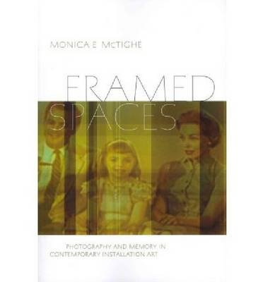 Read Online [(Framed Spaces: Photography and Memory in Contemporary Installation Art )] [Author: Monica E. Mctighe] [May-2012] pdf