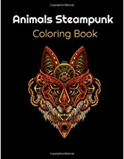 Animals Steampunk Coloring Book: A Fabulous Vintage and Futuristic mechanical animals to color|Fantasy Style Designs for Stress Relief and Relaxation