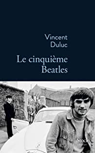 Le cinquième Beatles par Vincent Duluc
