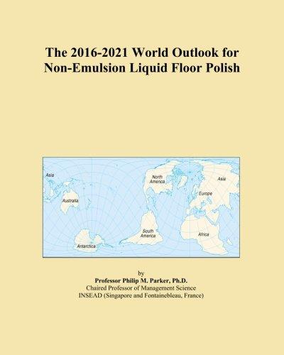 the-2016-2021-world-outlook-for-non-emulsion-liquid-floor-polish