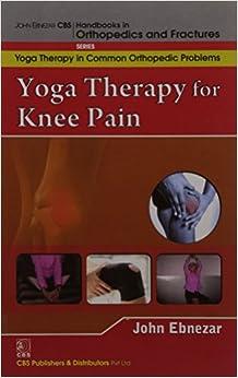 John Ebnezar CBS Handbooks in Orthopedics and Factures: Yoga Therapy in Common Orthopedic Problems: Yoga Therapy for Knee Pain 1 Edition price comparison at Flipkart, Amazon, Crossword, Uread, Bookadda, Landmark, Homeshop18