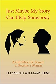 Book Just Maybe My Story Can Help Somebody: A Girl Whose Life Forced to Become a Woman