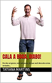 CALA A BOCA, DIABO!: Ele não vai gostar, nem um pouco, de que você descubra estas verdades...