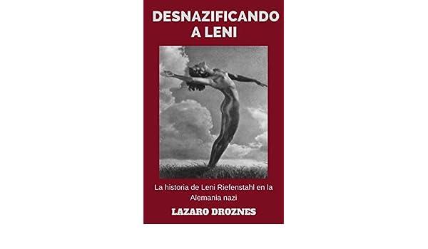 DESNAZIFICANDO A LENI: La historia de Leni Riefenstahl en la Alemania nazi.