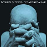 We Are Not Alone by Breaking Benjamin (2004-06-29)