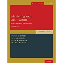 Mastering Your Adult ADHD: A Cognitive-Behavioral Treatment Program, Client Workbook