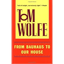 From Bauhaus to Our House by Tom Wolfe (1999-10-05)