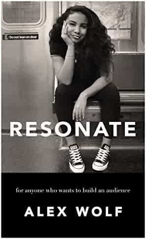 Resonate: For Anyone Who Wants To Build An Audience