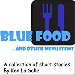 Blue Food ... and Other Menu Items | Ken La Salle