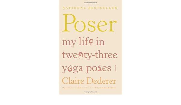 Poser: My Life in Twenty-Three Yoga Poses: Amazon.es: Claire ...