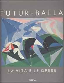 Futur balla la vita e le opere italian edition for Futur balla