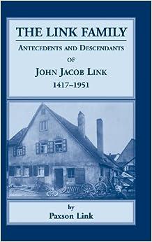 Book The Link Family, Antecedents & Descendants of John Jacob Link, 1417-1951