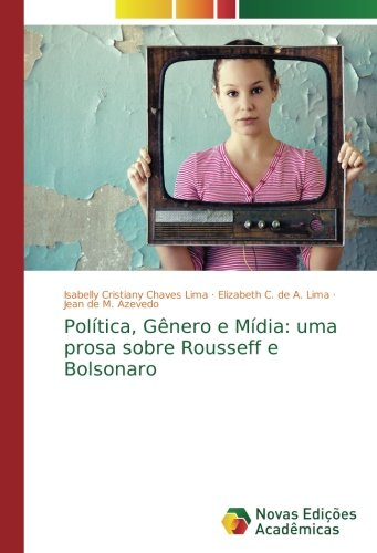 Download Política, Gênero e Mídia: uma prosa sobre Rousseff e Bolsonaro (Portuguese Edition) pdf epub