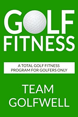 Golf Fitness: An All-Inclusive Golf Fitness Program For Golfers Only