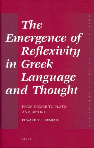 The Emergence of Reflexivity in Greek Language and Thought: From Homer to Plato and Beyond (Philosophia Antiqua)