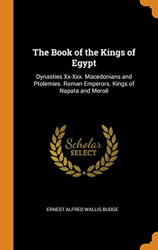 The Book of the Kings of Egypt: Dynasties XX-XXX. Macedonians and Ptolemies. Roman Emperors. Kings of Napata and Meroë