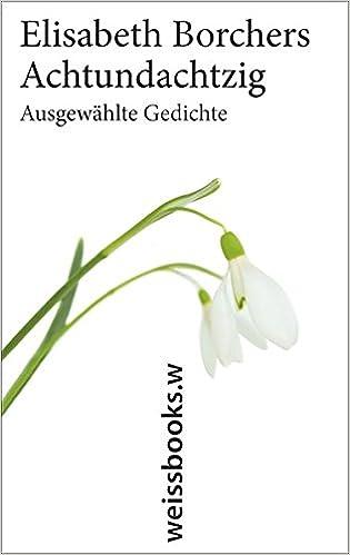 Achtundachtzig Ausgewählte Gedichte Elisabeth Borchers