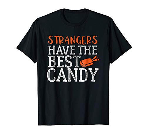 Funny Halloween Strangers Have the Best Candy Shirt