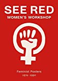 img - for See Red Women's Workshop: Feminist Posters 1974 1990 book / textbook / text book