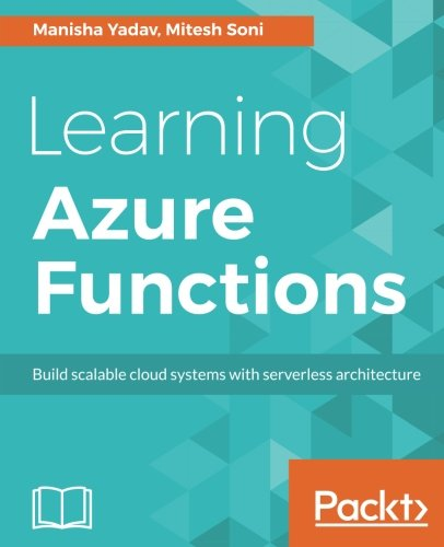 Learning Azure Functions: Build scalable cloud systems with serverless architecture by Packt Publishing - ebooks Account