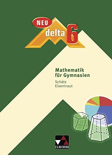 delta – neu / Mathematik für Gymnasien: delta – neu / delta 6 – neu: Mathematik für Gymnasien