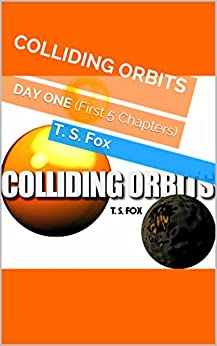 COLLIDING ORBITS: DAY ONE (First 5 Chapters) (English Edition) por [Fox, T. S.]
