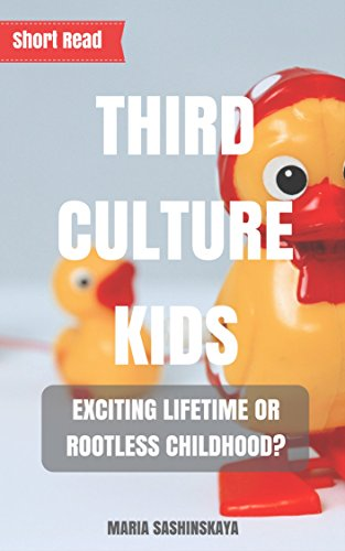 TCK - Third Culture Kids: Exciting Lifetime or Rootless Chil