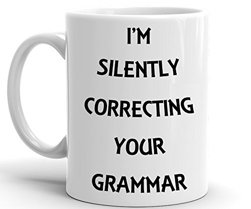 [Suck My Mug, Funny Coffee Mug: I'm Silently Correcting Your Grammar Unique Ceramic Novelty Gag Gift for Men & Women Who Love Tea Mugs & Coffee Cups, 11] (Things That Start With The Letter B)