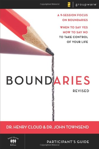 Boundaries Participant's Guide---Revised: When To Say Yes, How to Say No to Take Control of Your Life