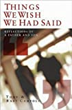 img - for Things We Wish We Had Said: Reflections of a Father and Son book / textbook / text book