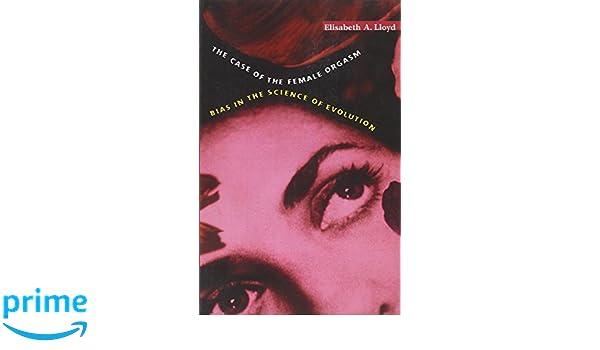 Case of the Female Orgasm: Bias in the Science of Evolution: Amazon.es: Elisabeth A. Lloyd: Libros en idiomas extranjeros