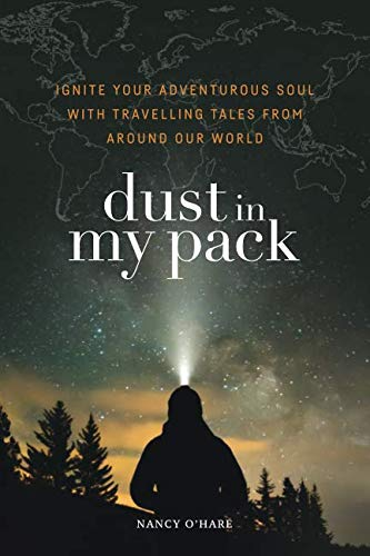 Dust in My Pack: Ignite Your Adventurous Soul with Travelling Tales from Around Our World
