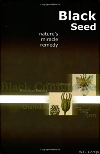 Black Seed: Nature's Miracle Remedy: W G  Goreja