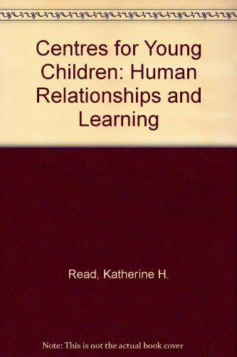 Centres for Young Children: Human Relationships and Learning