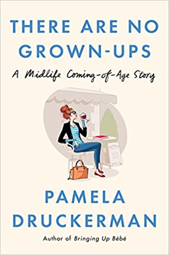 There Are No Grown-ups: A Midlife Coming-of-Age Story: Pamela