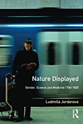 Nature Displayed: Gender, Science and Medicine 1760-1820