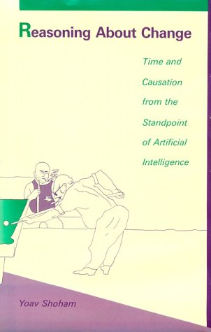 Reasoning About Change: Time and Causation from the Standpoint of Artificial Intelligence (Artificial Intelligence)