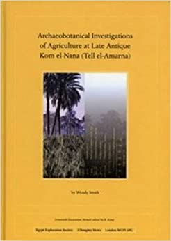 Archaeobotanical Investigations of Agriculture at Late Antique Kom El-Nana (Tell El-Amarna) (Em 70) (Excavation Memoir)