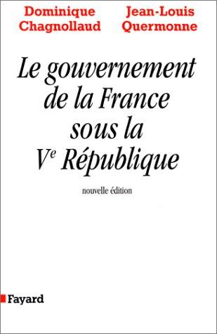 LE GOUVERNEMENT DE LA FRANCE SOUS LA V REPUBLIQUE Broché – 7 février 1996 Jean-Louis Quermonne Fayard 2213594953 TL2213594953