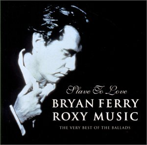 Slave to Love Very Best of the (The Best Of Bryan Ferry And Roxy Music)
