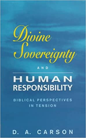 Image result for D.A.Carson, Divine Sovereignty and Human Responsibility: Biblical Perspectives in Tension