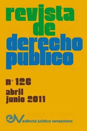 Revista de Derecho Publico (Venezuela), No. 126, Abril-Junio 2011 (Spanish Edition) ebook