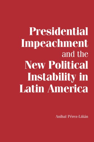 Presidential Impeachment and the New Political Instability in Latin America (Cambridge Studies in Comparative Politics)