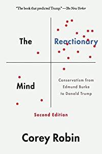 The Reactionary Mind: Conservatism from Edmund Burke to Donald Trump from Oxford University Press