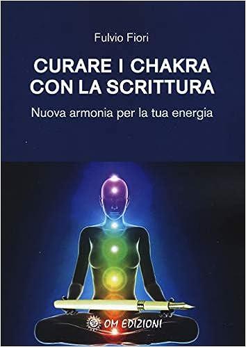 Curare i chakra con la scrittura. Nuova armonia per la tua ...