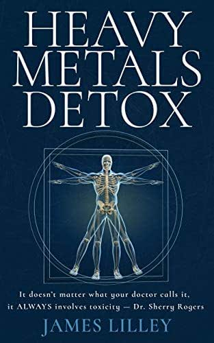 HEAVY METALS DETOX: The simple approach to removing Aluminum, Mercury, Lead, Arsenic and Cadmium from the body