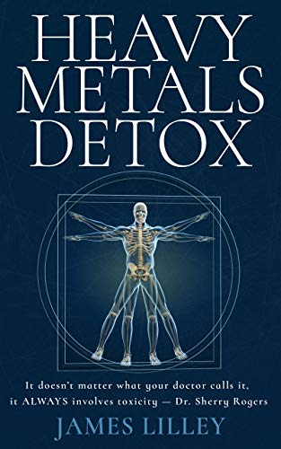 HEAVY METALS DETOX: The simple approach to removing Aluminum, Mercury, Lead, Arsenic and Cadmium from the body by [Lilley, James]