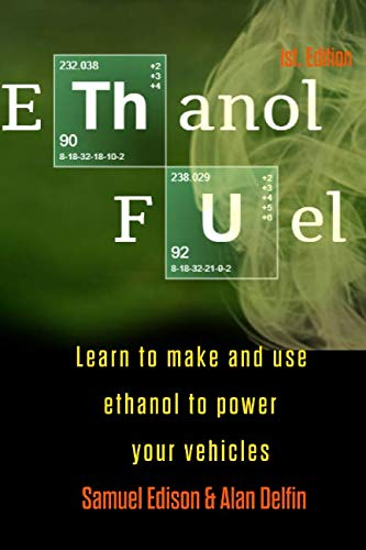 Ethanol Fuel: Learn to make and use ethanol to power your vehicles