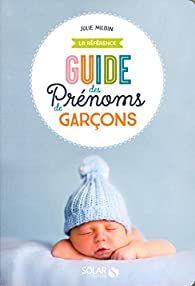 Le guide des prénoms garçons par Julie Milbin